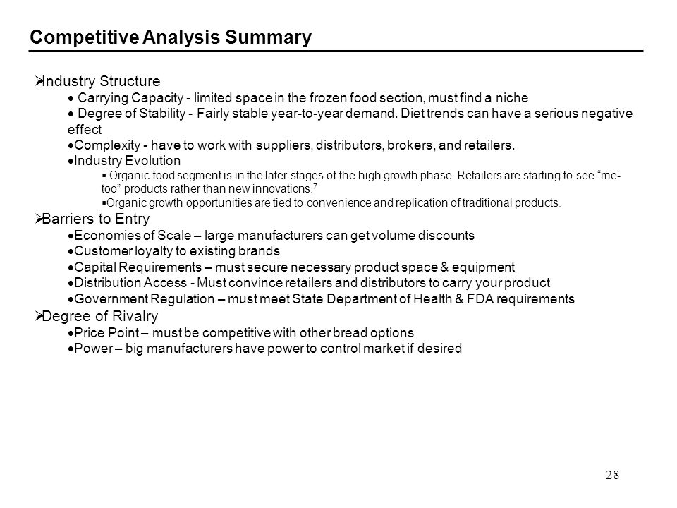 28 Competitive Analysis Summary Industry Structure Carrying Capacity - limited space in the frozen food section, must find a niche Degree of Stability