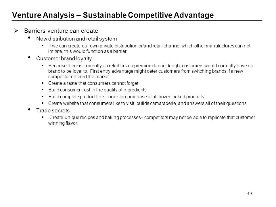 43 Venture Analysis – Sustainable Competitive Advantage Barriers venture can create New distribution and retail system If we can create our own privat