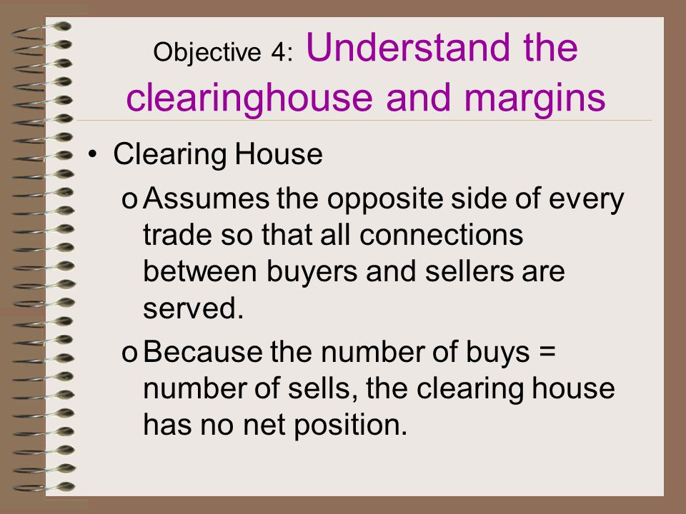 Objective 4 Understand the clearinghouse and margins
