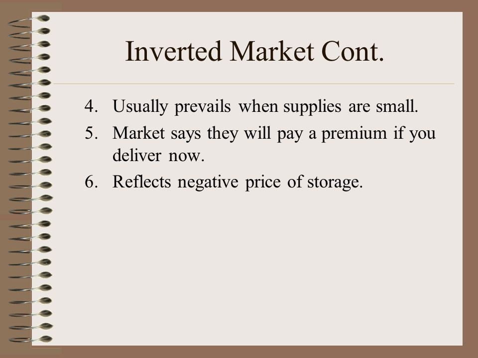 Inverted Market 1.Inverted Market = 1.nearby prices are higher than distant contract prices – So prices decrease into the future.
