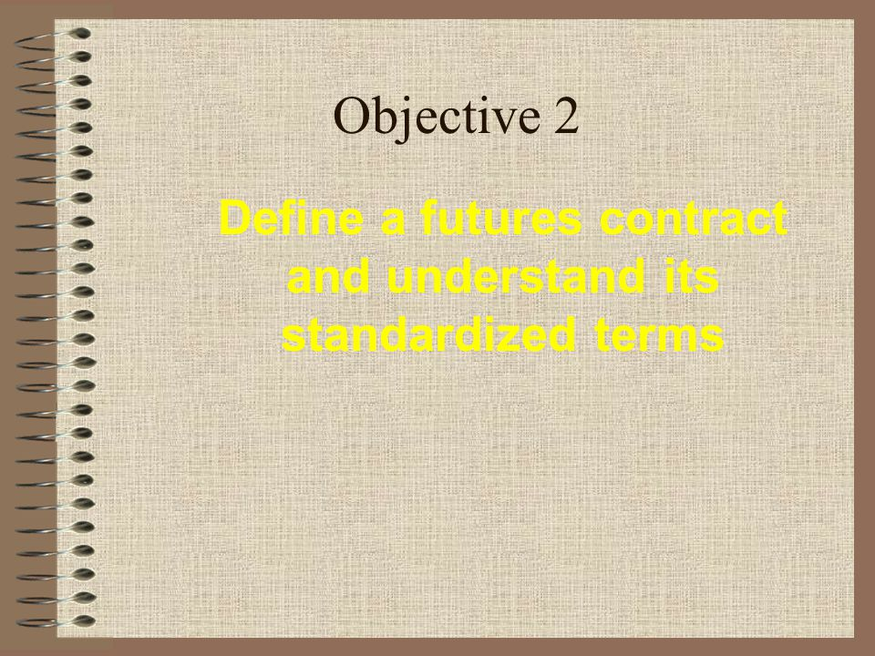 Objective 1: Define the futures market.Functions of the futures market.