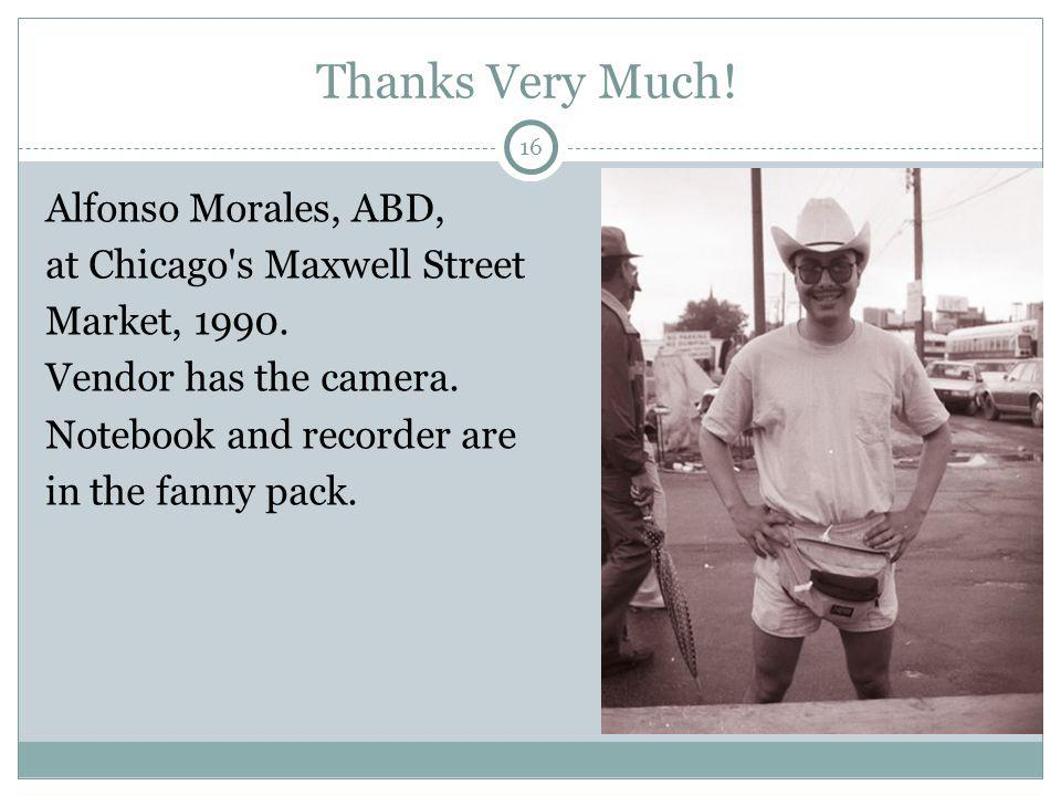 16 Thanks Very Much. Alfonso Morales, ABD, at Chicago s Maxwell Street Market, 1990.