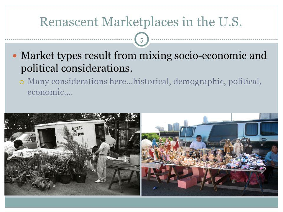 Renascent Marketplaces in the U.S. Market types result from mixing socio-economic and political considerations. Many considerations here…historical, d