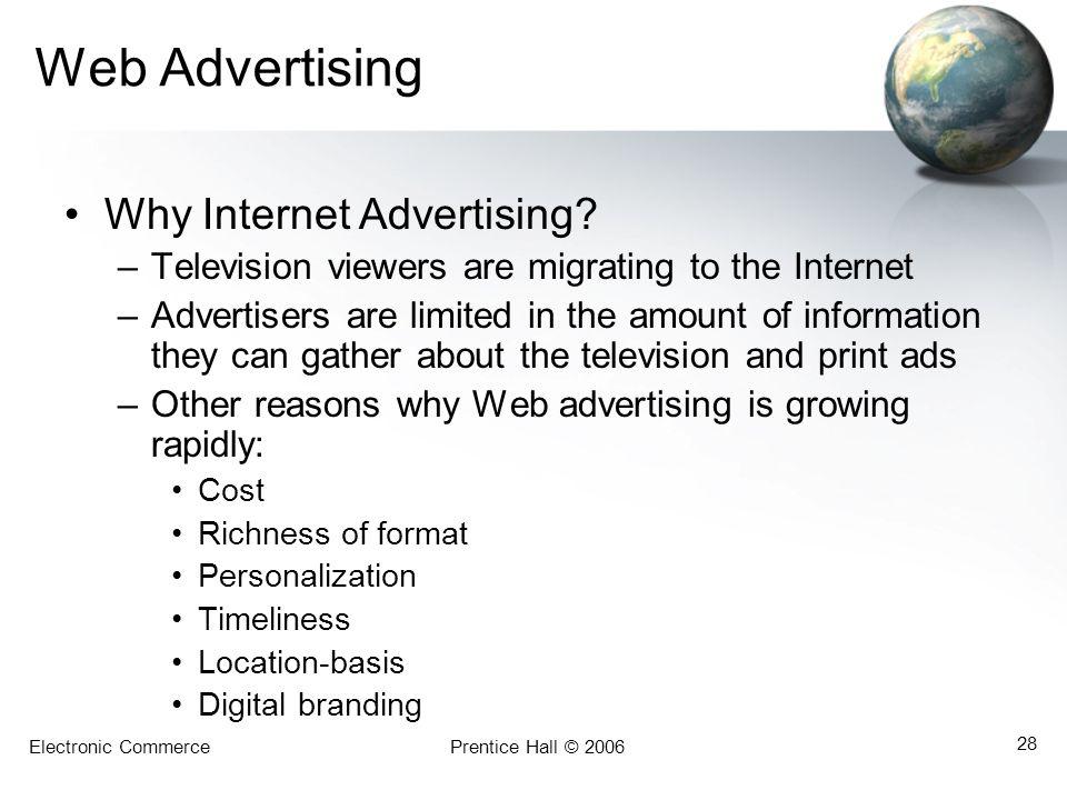 Electronic CommercePrentice Hall © 2006 28 Web Advertising Why Internet Advertising.