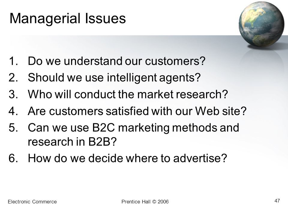 Electronic CommercePrentice Hall © 2006 47 Managerial Issues 1.Do we understand our customers.
