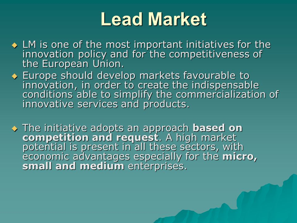 Lead Market LM is one of the most important initiatives for the innovation policy and for the competitiveness of the European Union.