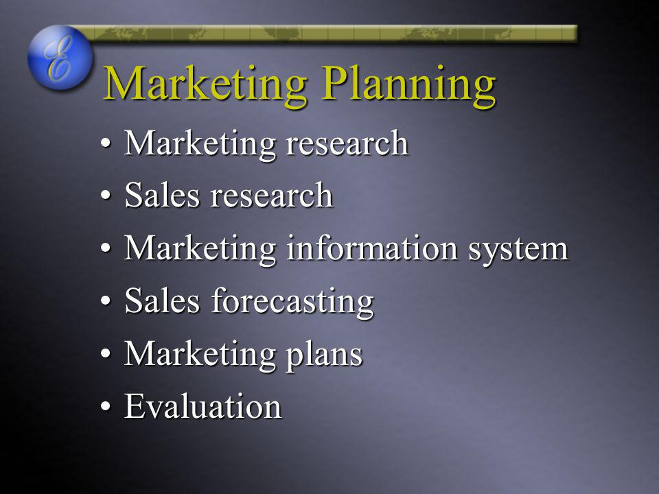 Marketing Planning Marketing researchMarketing research Sales researchSales research Marketing information systemMarketing information system Sales forecastingSales forecasting Marketing plansMarketing plans EvaluationEvaluation