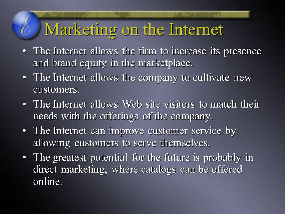 Marketing on the Internet The Internet allows the firm to increase its presence and brand equity in the marketplace.The Internet allows the firm to increase its presence and brand equity in the marketplace.