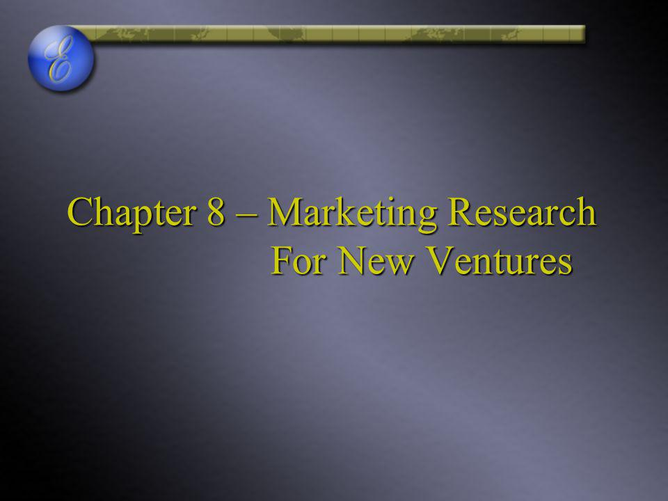 Chapter 8 – Marketing Research For New Ventures