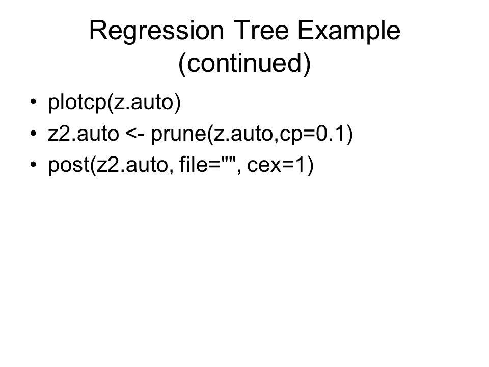 Regression Tree Example (continued) plotcp(z.auto) z2.auto <- prune(z.auto,cp=0.1) post(z2.auto, file= , cex=1)