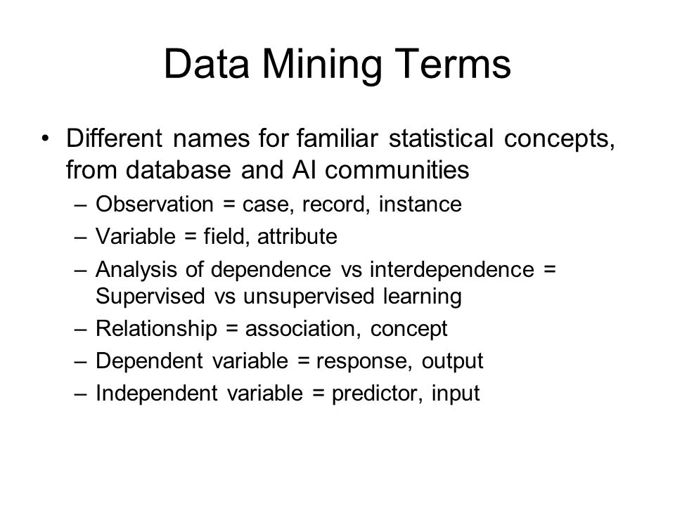 Common Data Mining Techniques Predictive modeling –Classification Derive classification rules Decision trees –Numeric prediction Regression trees, model trees Association rules Meta-learning methods –Cross-validation, bagging, boosting Other data mining methods include: –artificial neural networks, genetic algorithms, density estimation, clustering, abstraction, discretisation, visualisation, detecting changes in data or models