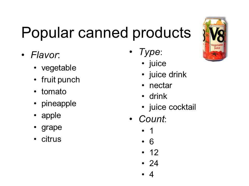 Popular canned products Flavor: vegetable fruit punch tomato pineapple apple grape citrus Type : juice juice drink nectar drink juice cocktail Count : 1 6 12 24 4