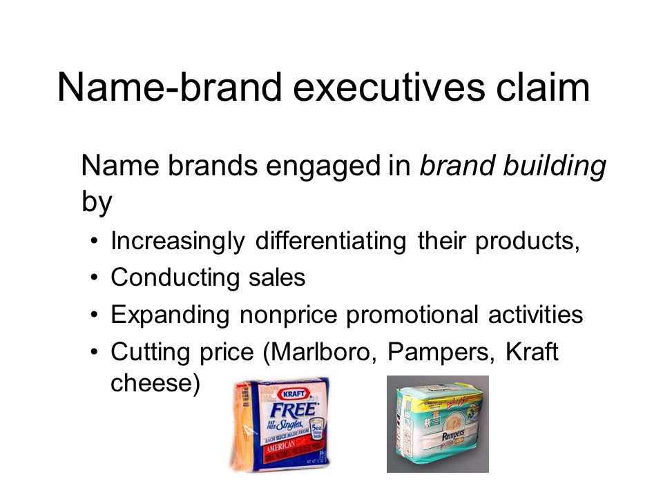 Name-brand executives claim Name brands engaged in brand building by Increasingly differentiating their products, Conducting sales Expanding nonprice