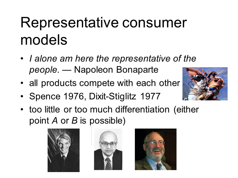 Representative consumer models I alone am here the representative of the people. Napoleon Bonaparte all products compete with each other Spence 1976,