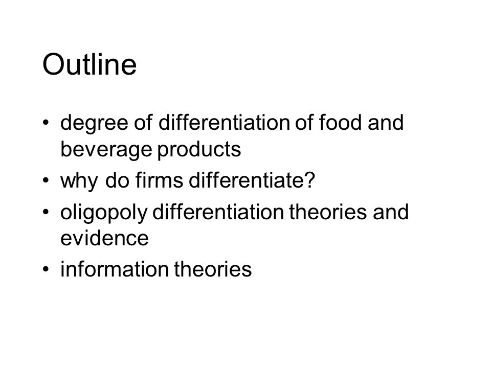 Outline degree of differentiation of food and beverage products why do firms differentiate? oligopoly differentiation theories and evidence informatio