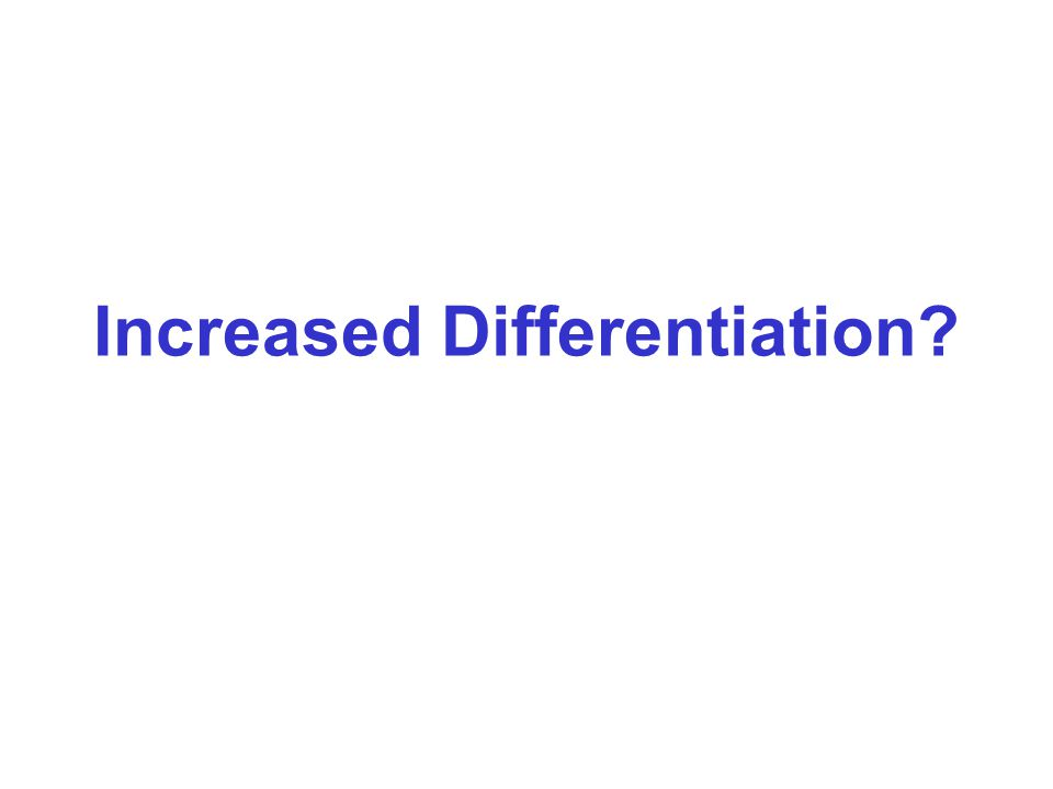 Increased Differentiation?