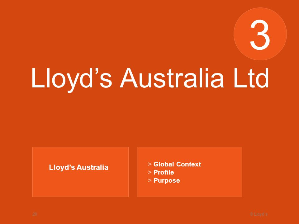 © Lloyds20 3 Lloyds Australia Ltd Lloyds Australia > Global Context > Profile > Purpose