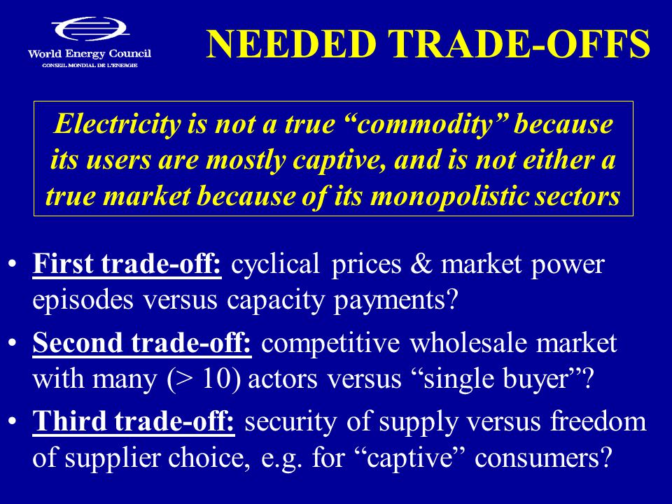 NEEDED TRADE-OFFS First trade-off: cyclical prices & market power episodes versus capacity payments.