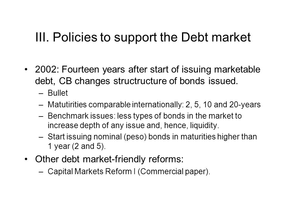 III. Policies to support the Debt market 2002: Fourteen years after start of issuing marketable debt, CB changes structructure of bonds issued. –Bulle