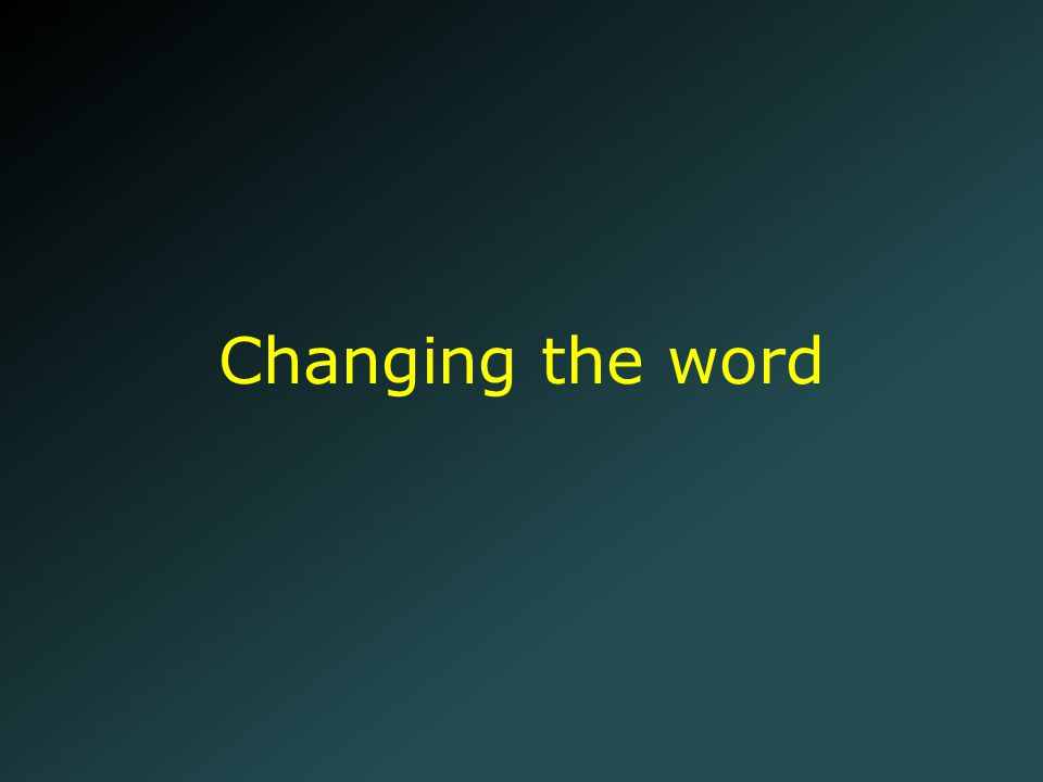 Changing the word