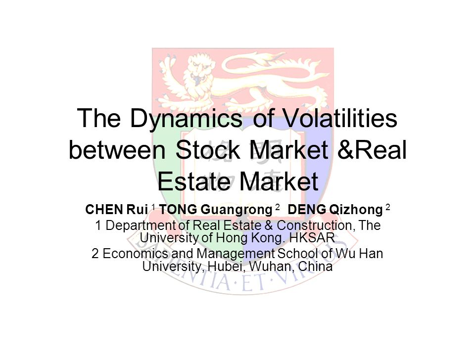 The Dynamics of Volatilities between Stock Market &Real Estate Market CHEN Rui 1 TONG Guangrong 2 DENG Qizhong 2 1 Department of Real Estate & Constru