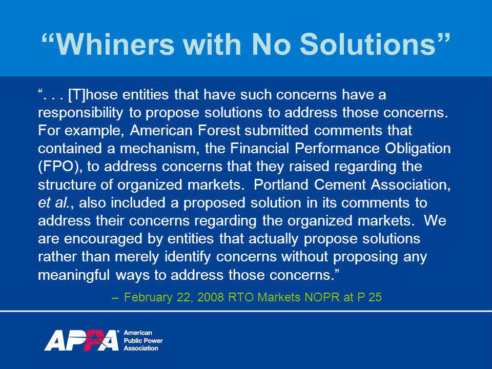 Whiners with No Solutions... [T]hose entities that have such concerns have a responsibility to propose solutions to address those concerns. For exampl