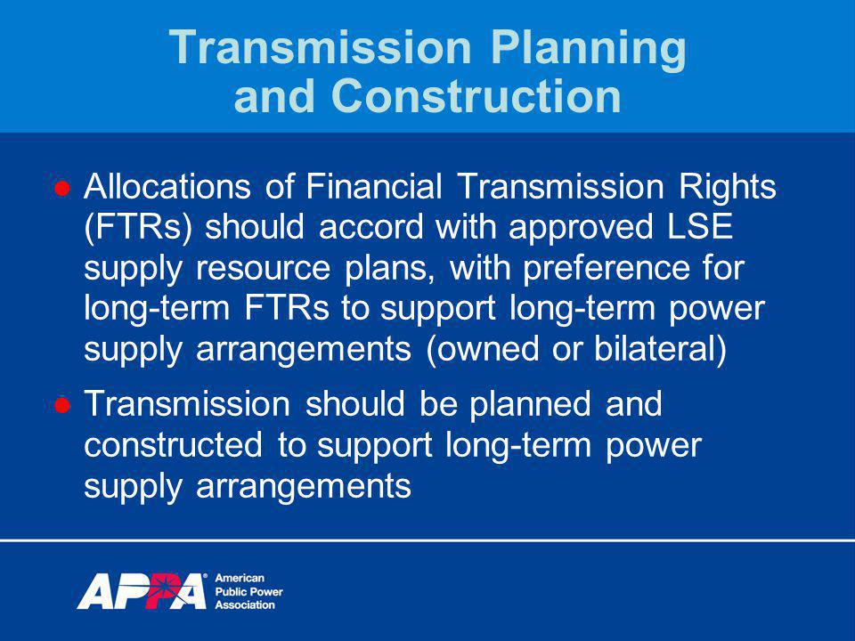 Transmission Planning and Construction Allocations of Financial Transmission Rights (FTRs) should accord with approved LSE supply resource plans, with