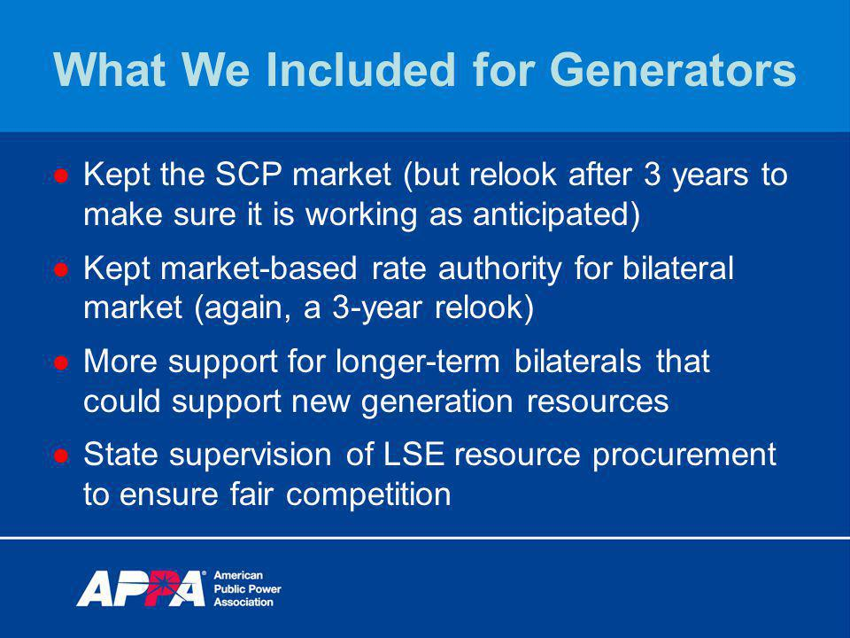 What We Included for Generators Kept the SCP market (but relook after 3 years to make sure it is working as anticipated) Kept market-based rate author