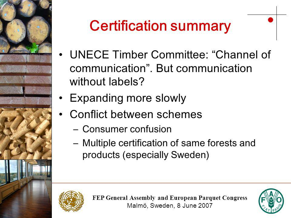 FEP General Assembly and European Parquet Congress Malmö, Sweden, 8 June 2007 Photo: NTC Photo: Stora Enso Certification summary UNECE Timber Committee: Channel of communication.