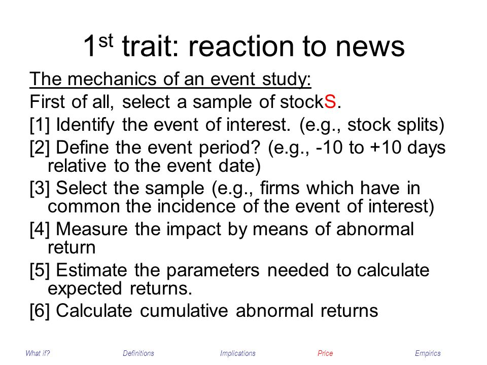 1 st trait: reaction to news The event period should start before you think the event has an effect on the stock price.