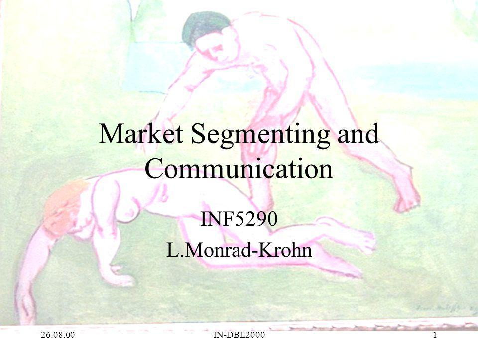 26.08.00IN-DBL20001 Market Segmenting and Communication INF5290 L.Monrad-Krohn
