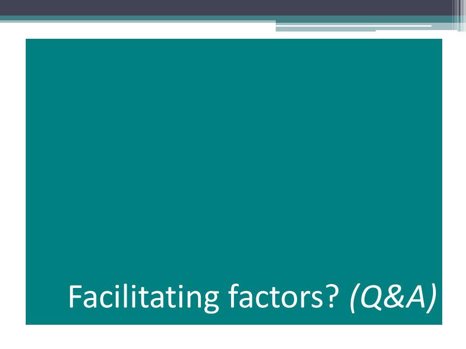 Facilitating factors? (Q&A)