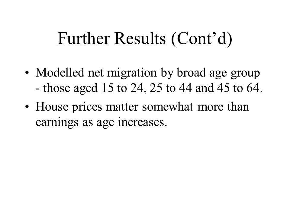 Further Results (Contd) Modelled net migration by broad age group - those aged 15 to 24, 25 to 44 and 45 to 64.
