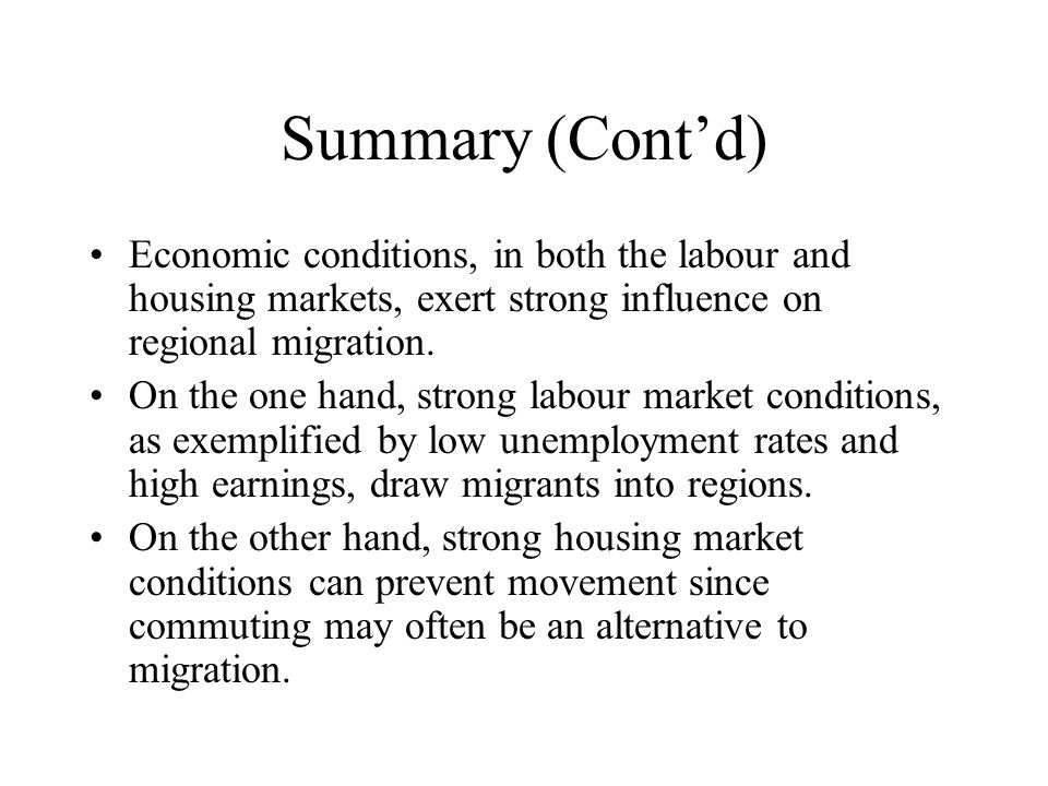 Summary (Contd) Economic conditions, in both the labour and housing markets, exert strong influence on regional migration.