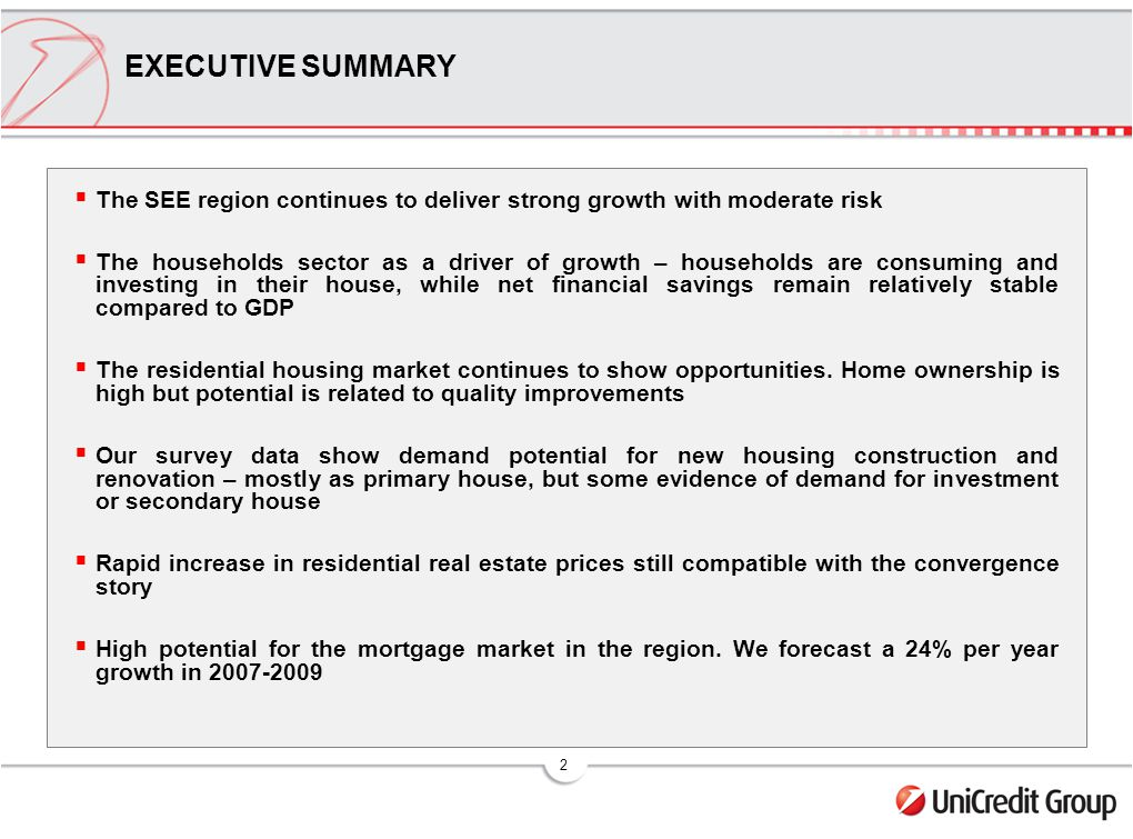 2 EXECUTIVE SUMMARY The SEE region continues to deliver strong growth with moderate risk The households sector as a driver of growth – households are consuming and investing in their house, while net financial savings remain relatively stable compared to GDP The residential housing market continues to show opportunities.
