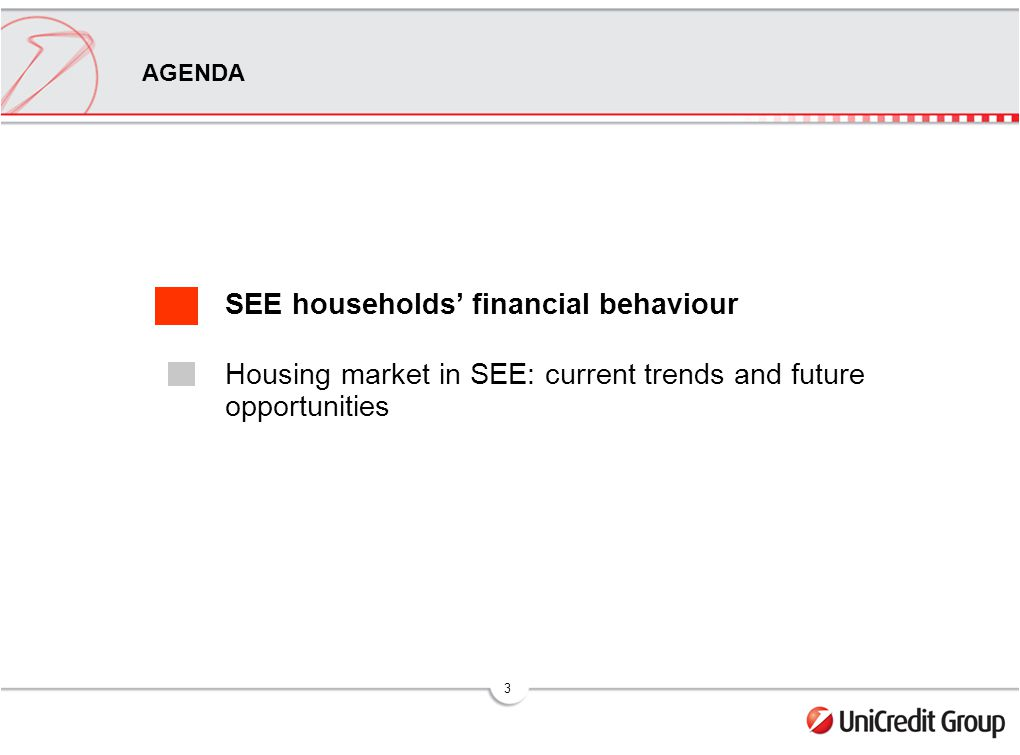3 AGENDA SEE households financial behaviour Housing market in SEE: current trends and future opportunities