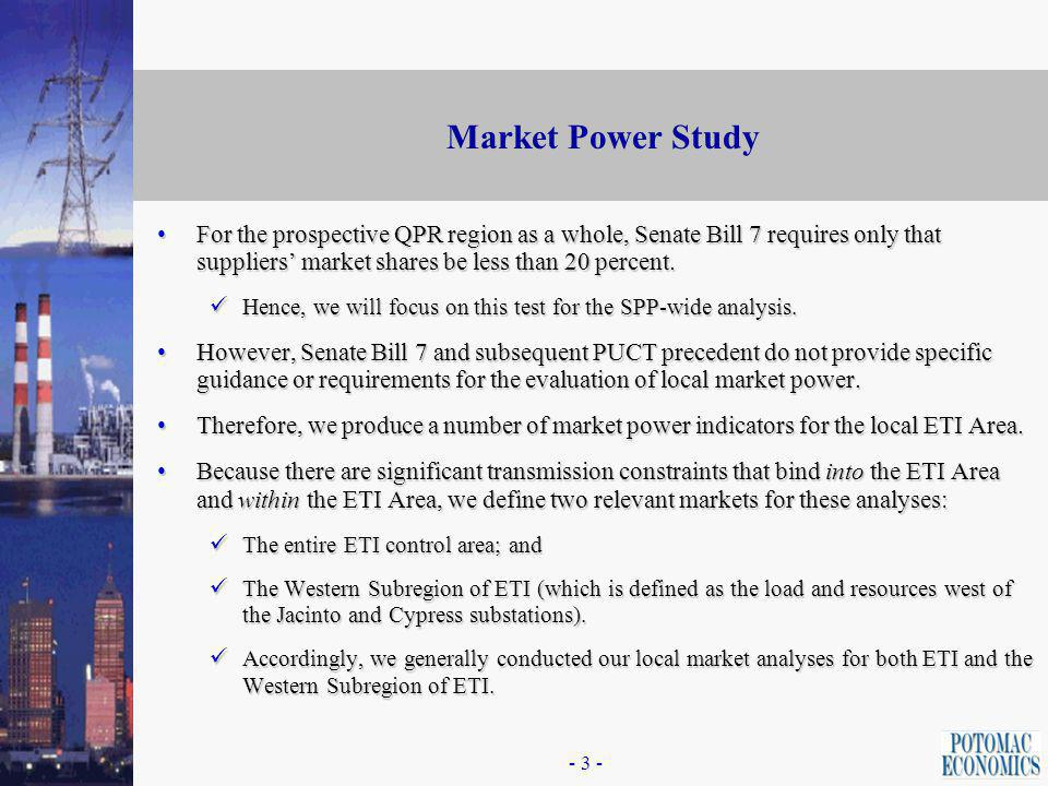 - 2 - Market Power Study Potomac Economics has been engaged to:Potomac Economics has been engaged to: Perform an evaluation of market power related to