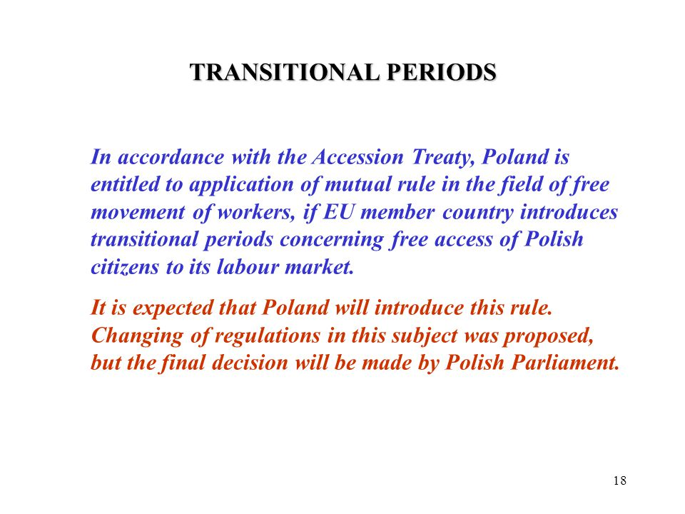 18 In accordance with the Accession Treaty, Poland is entitled to application of mutual rule in the field of free movement of workers, if EU member country introduces transitional periods concerning free access of Polish citizens to its labour market.