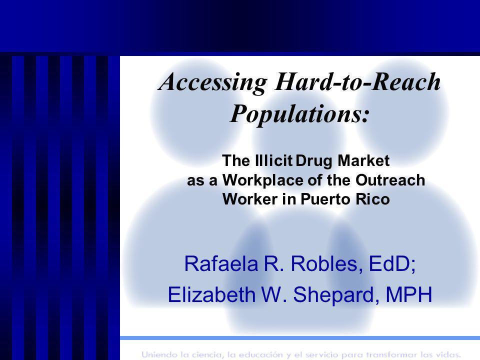 Accessing Hard-to-Reach Populations: Rafaela R. Robles, EdD; Elizabeth W.