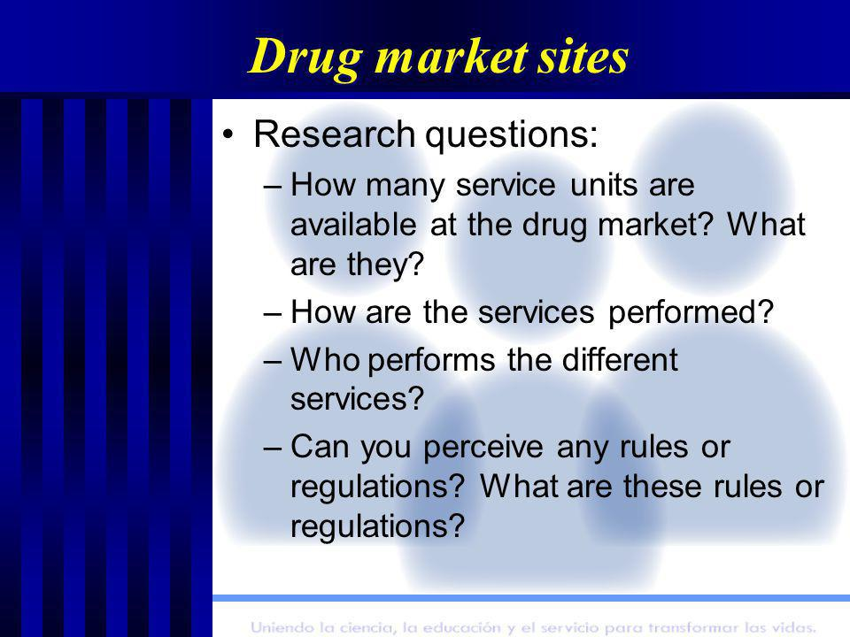 Drug market sites Research questions: –How many service units are available at the drug market.