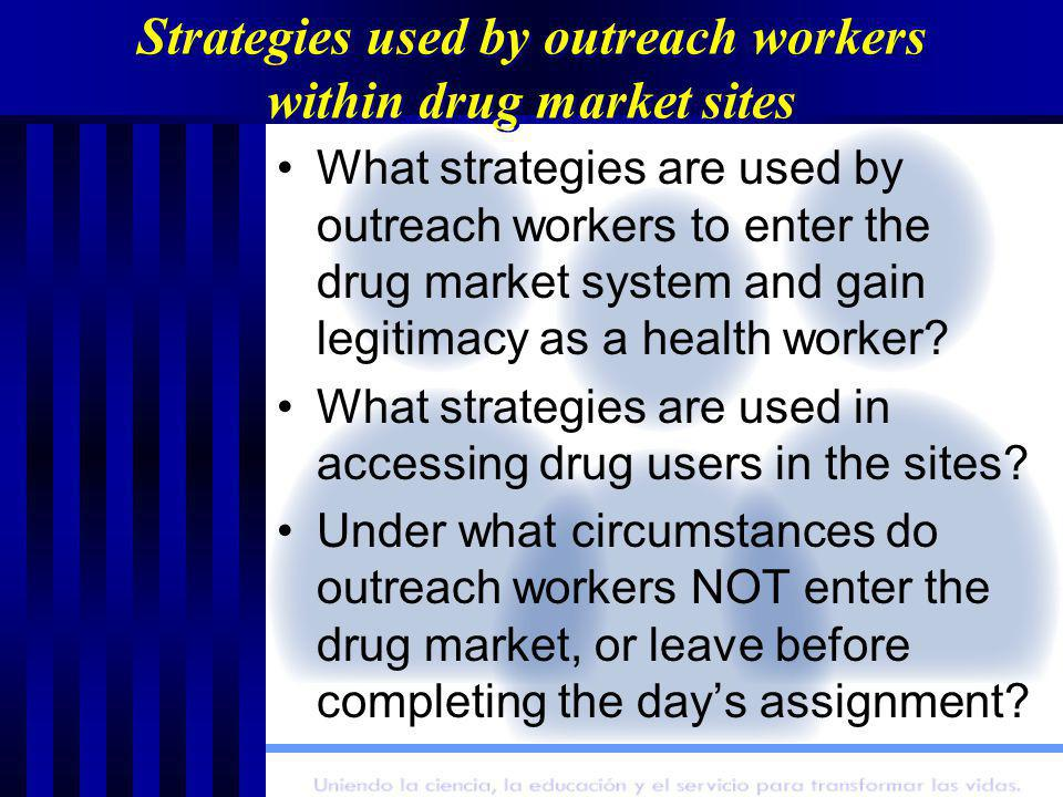 Strategies used by outreach workers within drug market sites What strategies are used by outreach workers to enter the drug market system and gain legitimacy as a health worker.