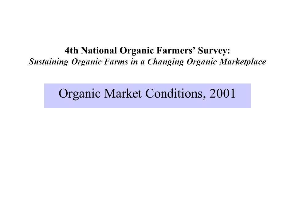 Organic Market Conditions, 2001 4th National Organic Farmers Survey: Sustaining Organic Farms in a Changing Organic Marketplace
