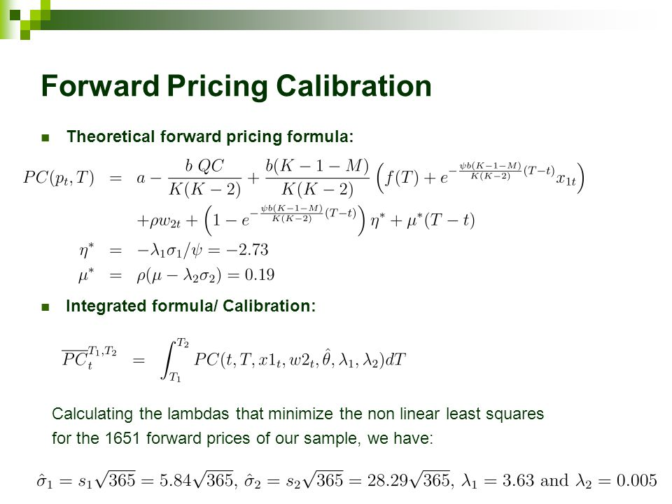 Forward Pricing Calibration Theoretical forward pricing formula: Integrated formula/ Calibration: Calculating the lambdas that minimize the non linear least squares for the 1651 forward prices of our sample, we have: