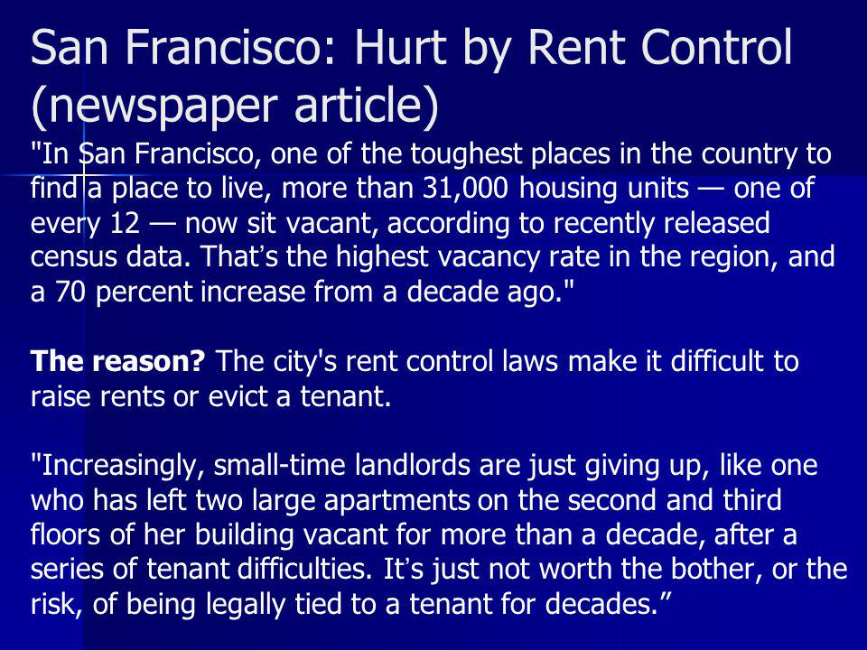 San Francisco: Hurt by Rent Control (newspaper article) In San Francisco, one of the toughest places in the country to find a place to live, more than 31,000 housing units one of every 12 now sit vacant, according to recently released census data.