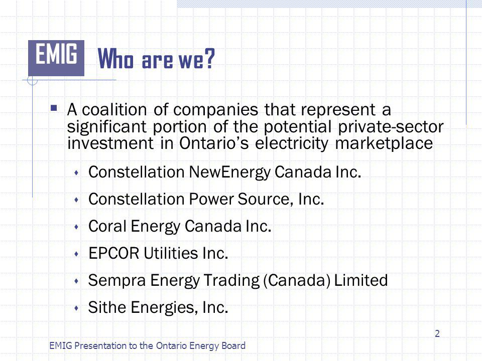 EMIG EMIG Presentation to the Ontario Energy Board Who are we.
