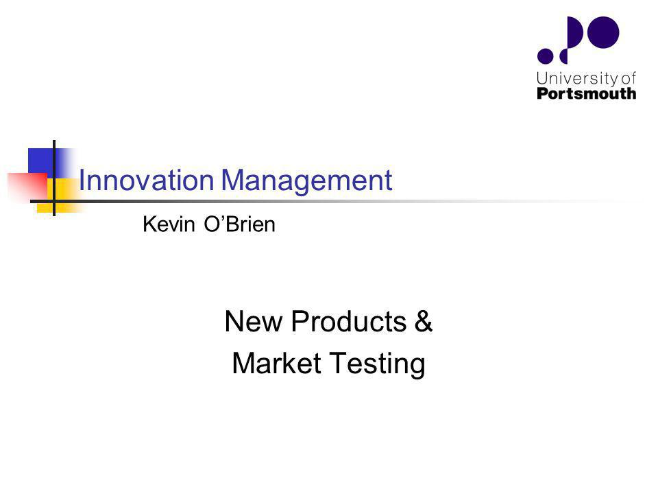 Innovation Management New Products & Market Testing Kevin OBrien