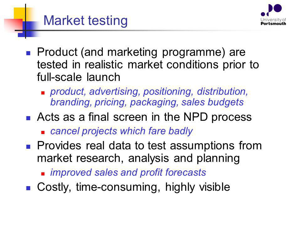 Market testing Product (and marketing programme) are tested in realistic market conditions prior to full-scale launch product, advertising, positionin