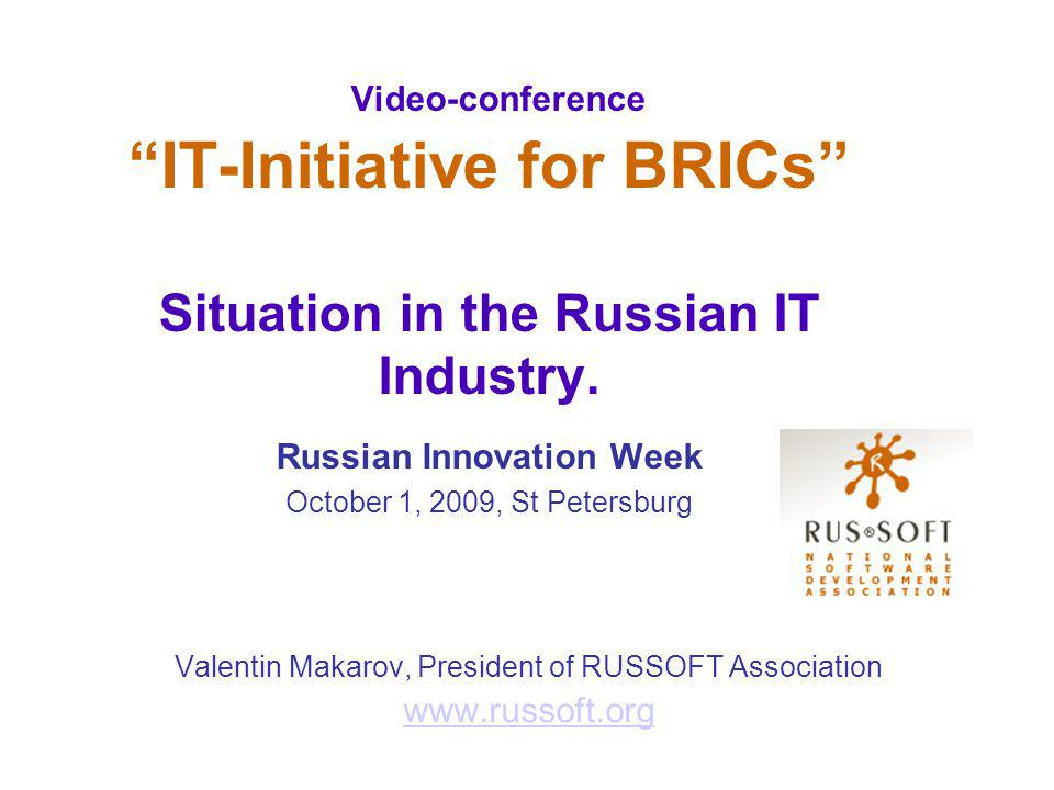 Video-conference IT-Initiative for BRICs Situation in the Russian IT Industry.