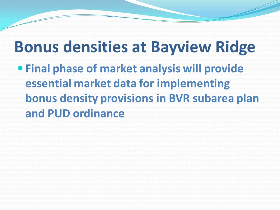 Bonus densities at Bayview Ridge Final phase of market analysis will provide essential market data for implementing bonus density provisions in BVR subarea plan and PUD ordinance