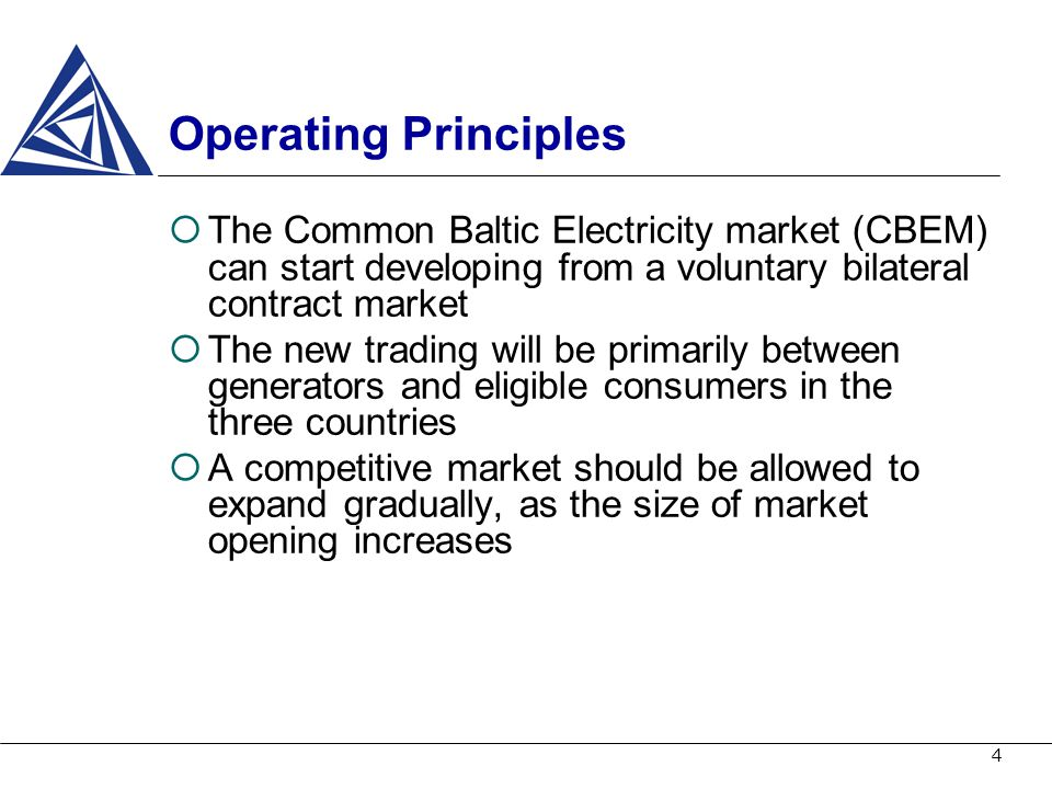 4 Operating Principles The Common Baltic Electricity market (CBEM) can start developing from a voluntary bilateral contract market The new trading wil